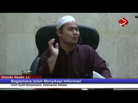 Bagaimana Islam Menyikapi Informasi - Ustadz Muhammad Hasbi Ridhani, Lc