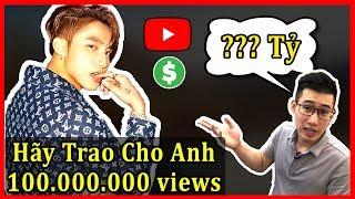 100 Triệu Lượt Xem Được Bao Nhiêu Tiền | MV Hãy Trao Cho Anh | Sơn Tùng MTP
