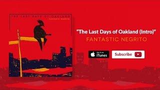 Fantastic Negrito - The Last Days of Oakland (Intro)