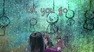 Nightcore ⇢ Let You Go (Illenium) ~ Lyrics