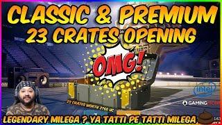 CLASSIC & PREMIUM 23 CRATES OPENING | LEGENDARY MILEGA ?