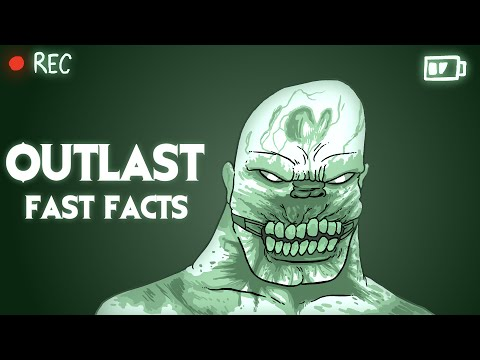 Outlast - Fast Facts!