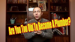 Are You Too Old To Become A Plumber  What traits you need to be successful for plumbing   Q & A #7