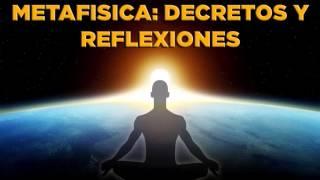 METAFÍSICA: DECRETOS Y REFLEXIONES