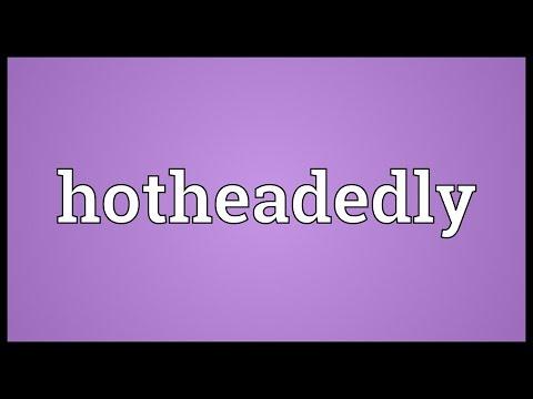 Header of hotheadedly