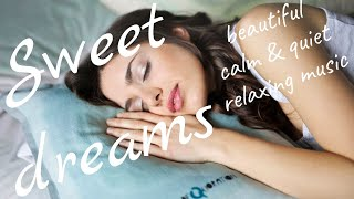 SWEET DREAMS, 1 Hour Beautiful Music For Sleep, Calm and Quiet, Relaxing Music, Meditation Music