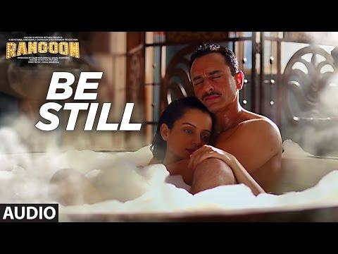 Be Still Full Audio Song   Rangoon   Saif Ali Khan, Kangana Ranaut, Shahid Kapoor   T-Series