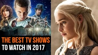 THE TV shows to watch in 2017