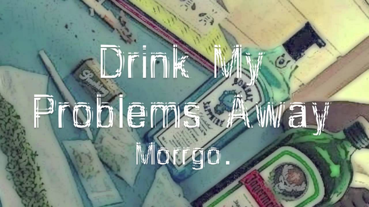 Drink my Problems Away