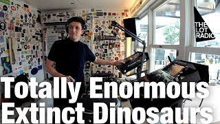 Totally Enormous Extinct Dinosaurs A The Lot Radio August 3 2018