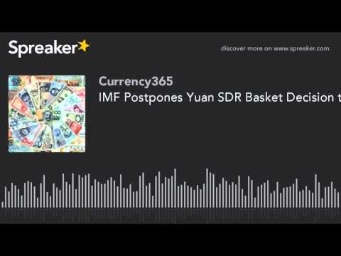 IMF Postpones Yuan SDR Basket Decision to Nov 30th 2015