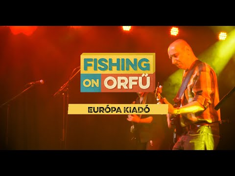 Európa Kiadó - Fishing on Orfű 2019 (Teljes koncert)