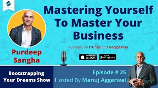 E#25 - Mastering Yourself To Master Your Business, With Purdeep Sangha