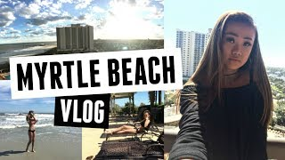 Myrtle Beach, SC | Spring Break 2017 Vlog☺