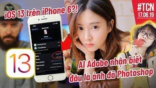 Cài được iOS 13 cho iPhone 6 | AI Adobe nhận biết khuôn mặt đã Photoshop - 17/06