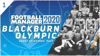 BLACKBURN OLYMPIC: THE GHOST OF ROVERS' PAST #1 | REFORMED | FOOTBALL MANAGER 2020