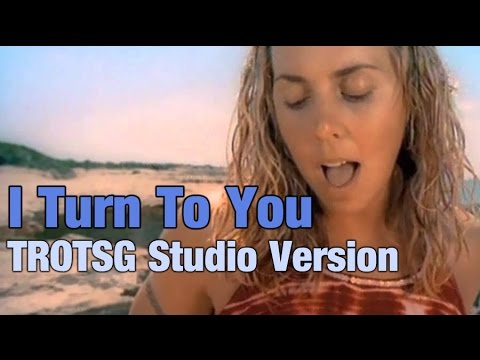 Melanie C - I Turn To You (TROTSG Studio Version)