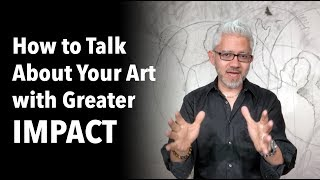 How to Talk About Your Art with Greater IMPACT with Sergio Gomez