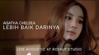 Agatha Chelsea - Lebih Baik Darinya  Live | Acoustic Sessions at Royale Studio