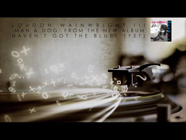 Loudon Wainwright III - Man and Dog