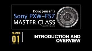 Doug Jensen's Sony PXW-FS7 Master Class - Chapter 1