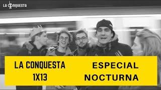 LA CONQUESTA 1x13 - ESPECIAL NOCTURNA