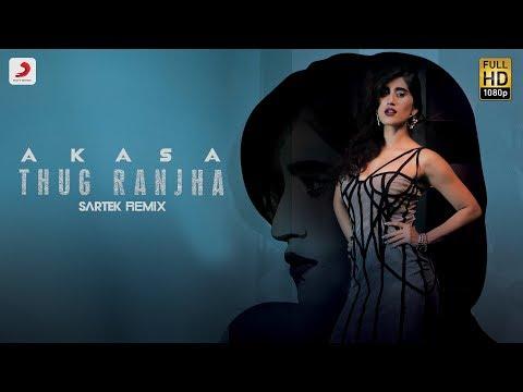 Thug Ranjha - Sartek Remix | Akasa | Top Remix Songs 2018