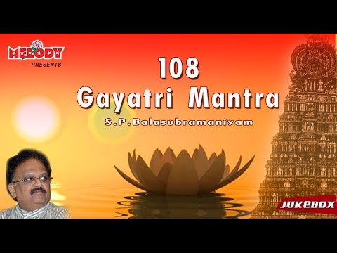 Chanting Of The Gayatri Mantra 108 Times Sung by S.P.Balasubramaniam...
