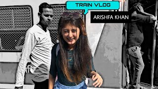 TRAIN VLOG | ARISHFA KHAN