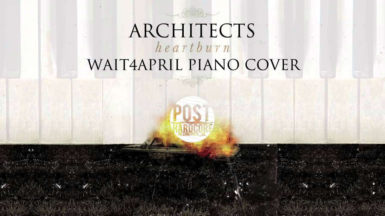 Architects - Heartburn | wait4april piano cover