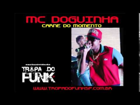 MC DOGUINHA - CARNE DO MOMENTO