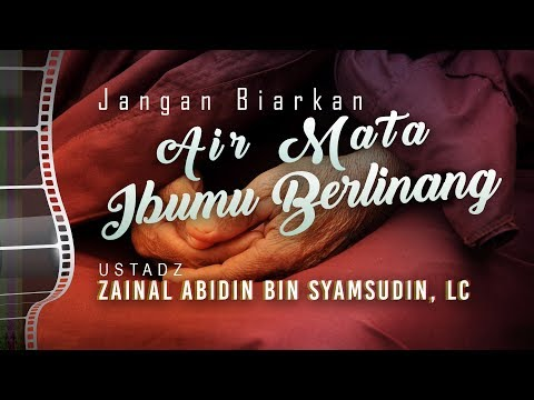 Ceramah Agama: Jangan Biarkan Air Mata Ibumu Berlinang - Ustadz Zainal Abidin, Lc