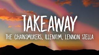 Download lagu The Chainsmokers, Illenium - Takeaway (Lyrics) ft. Lennon Stella
