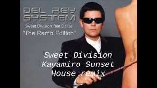 """Del Rey System featuring Dallas """"Sweet Division (Kayamiro Sunset House remix)"""""""