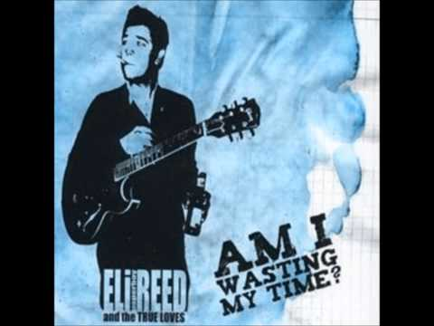 Eli Paperboy Reed And The True Loves - Am I Wasting My Time