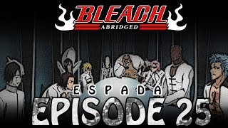 "Bleach (S) Abridged Ep25 - ""Espada"""