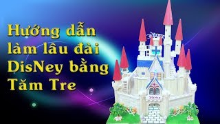 Hướng Dẫn Làm Lâu Đài Disney Bằng Tăm Tre - How To Make A Bamboo Toothpick Castle