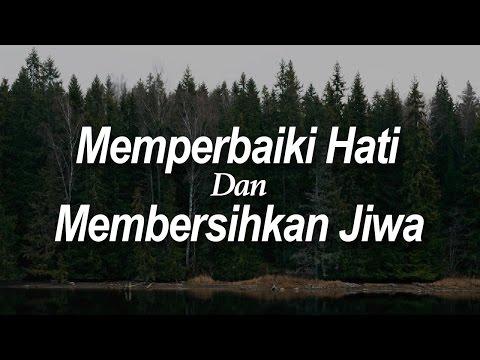 Memperbaiki Hati dan Membersihkan Jiwa - Ustadz Khairullah Anwar Luthfi, Lc