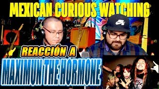 MAXIMUM THE HORMONE-YOSHU FUKUSHU-MEXICANOS REACCIONAN