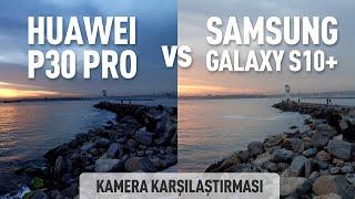 Samsung S10 Plus vs Huawei P30 Pro Kamera Karşılaştırması