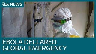 WHO declare Ebola outbreak in DRC an international health emergency | ITV News
