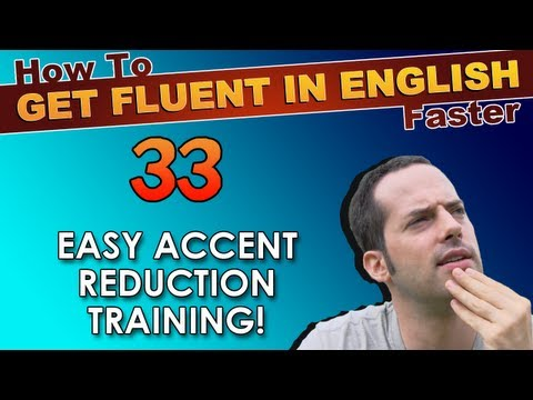 33 – Easy accent reduction for English learners! – How To Get Fluent In English Faster