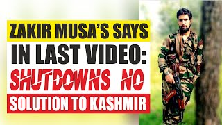 Zakir Musa's says in last video: Shutdowns no solution to Kashmir