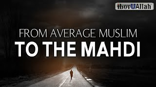 FROM AN AVERAGE MUSLIM TO THE MAHDI