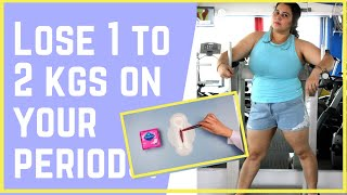 LOOSE 1 KG IN JUST 5/6 DAYS  DO WE LOSE WEIGHT FASTER ON OUR PERIOD?