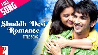 Shuddh Desi Romance - Title Song - Sushant Singh Rajput   Parineeti Chopra