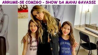 ARRUME-SE COMIGO PARA O SHOW DA MANU GAVASSI