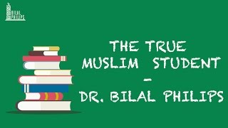 The True Muslim Student – Dr. Bilal Philips