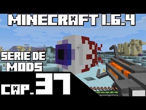 Minecraft 1.6.4 SERIE DE MODS Capitulo 37 MALDITO OJO