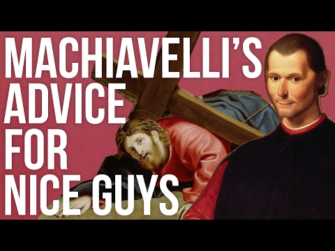 Machiavelli's Advice For Nice Guys